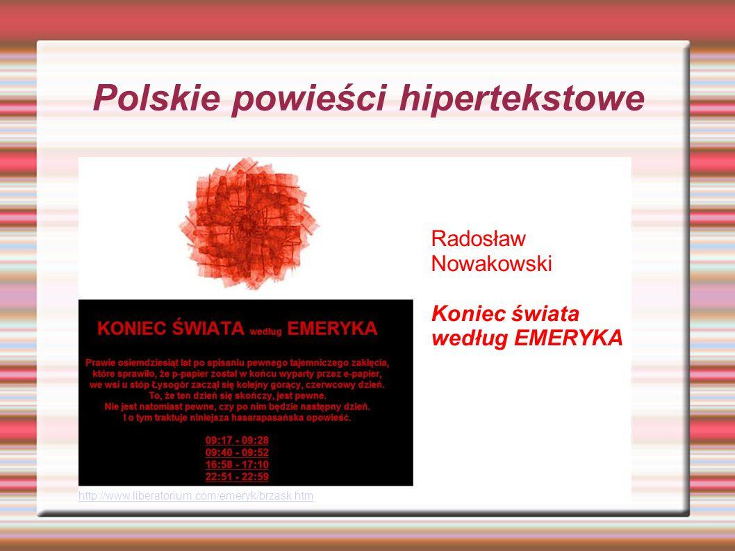 Polskie powieści hipertekstowe http://www.liberatorium.com/emeryk/brzask.htm Radosław Nowakowski Koniec świata według EMERYKA