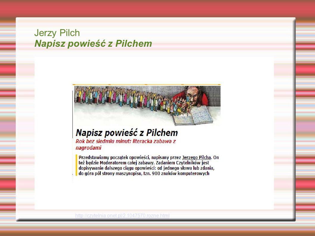Jerzy Pilch Napisz powieść z Pilchem http://czytelnia.onet.pl/2,1047570,rozne.html