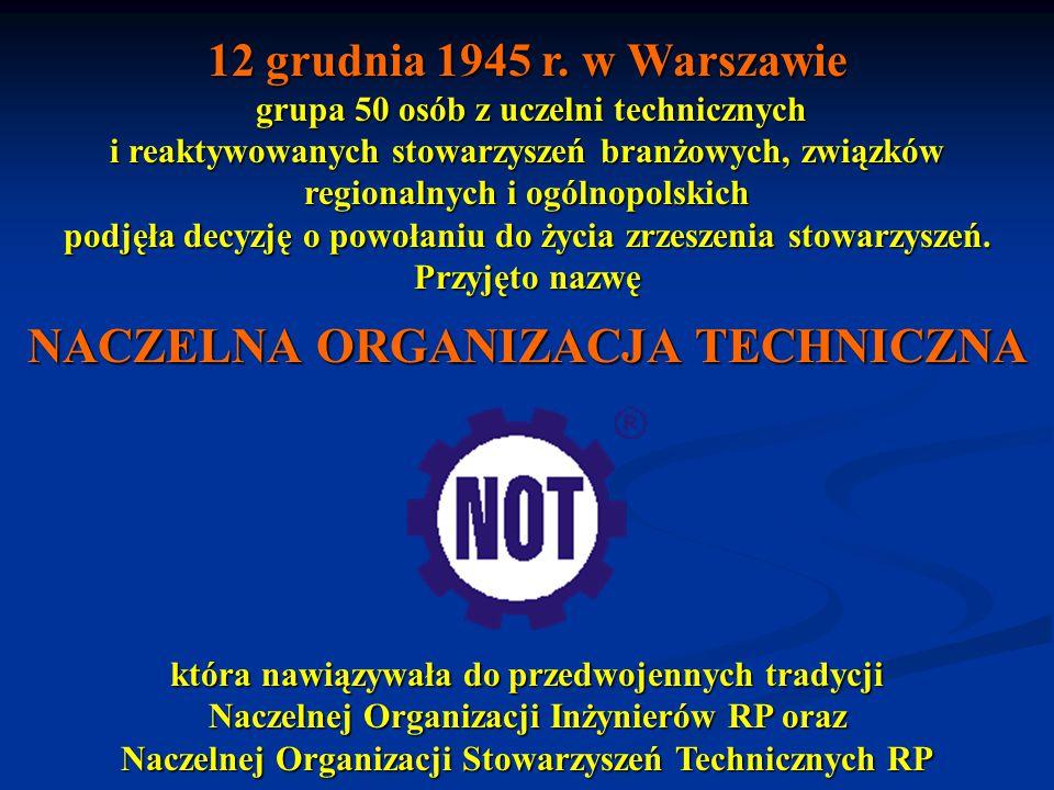 12 grudnia 1945 r. w Warszawie grupa 50 osób z uczelni technicznych grupa 50 osób z uczelni technicznych i reaktywowanych stowarzyszeń branżowych, zwi