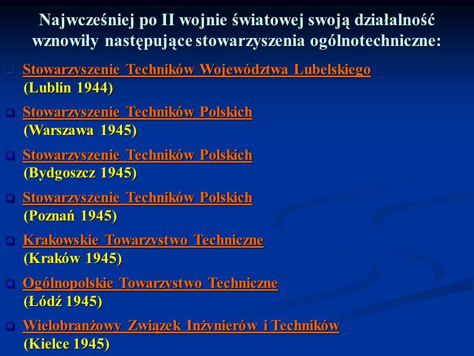 Najwcześniej po II wojnie światowej swoją działalność wznowiły następujące stowarzyszenia ogólnotechniczne:  Stowarzyszenie Techników Województwa Lub