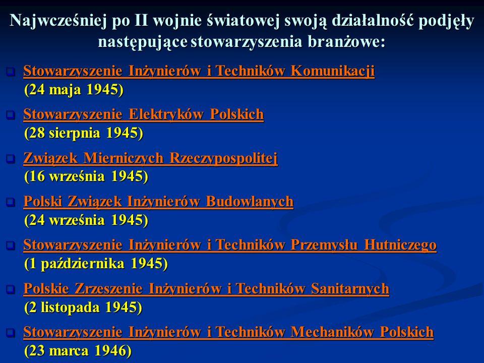 Najwcześniej po II wojnie światowej swoją działalność podjęły następujące stowarzyszenia branżowe:  Stowarzyszenie Inżynierów i Techników Komunikacji