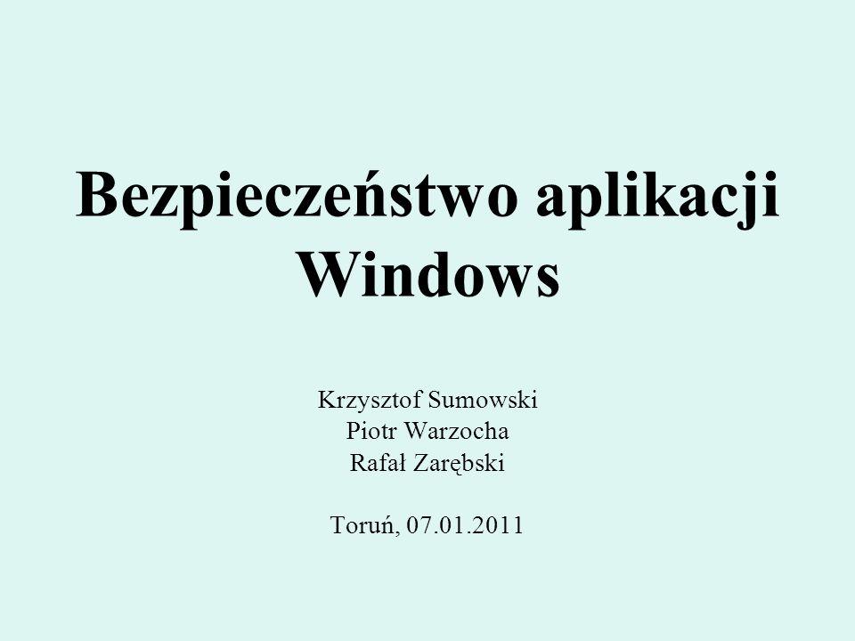 Bezpieczeństwo aplikacji Windows Krzysztof Sumowski Piotr Warzocha Rafał Zarębski Toruń, 07.01.2011