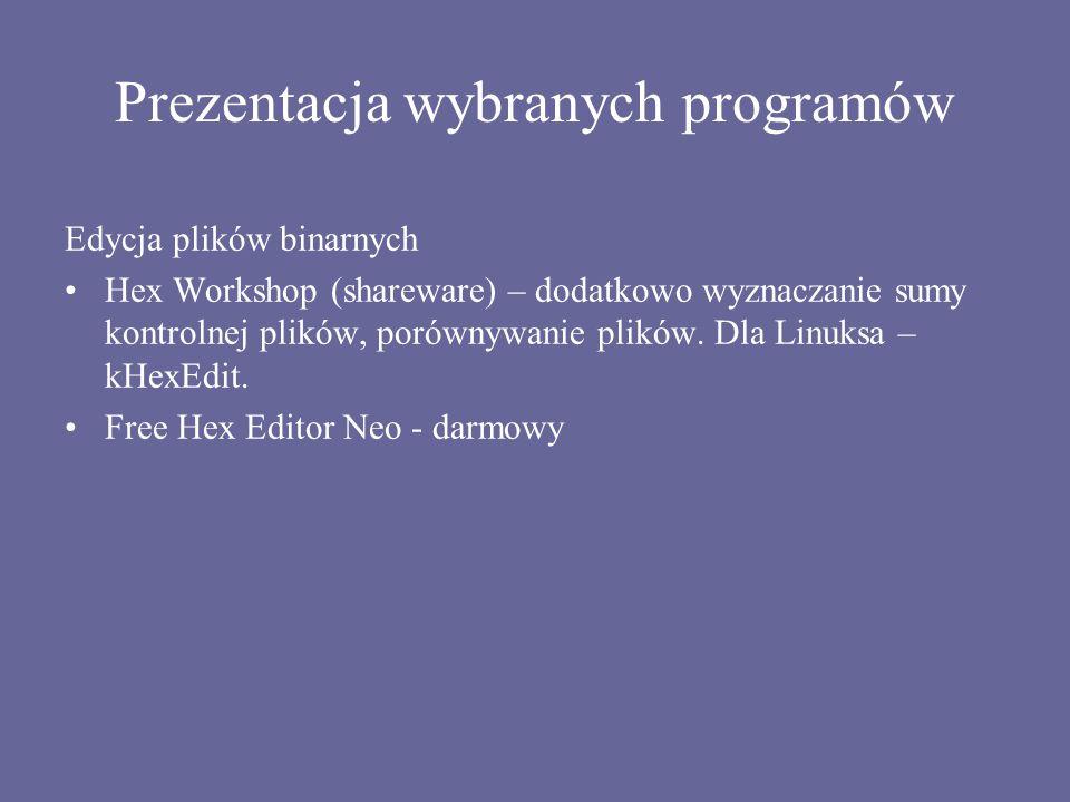 Prezentacja wybranych programów Edycja plików binarnych Hex Workshop (shareware) – dodatkowo wyznaczanie sumy kontrolnej plików, porównywanie plików.
