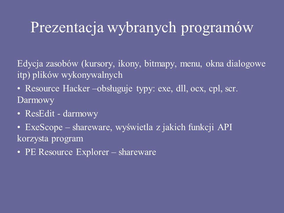 Prezentacja wybranych programów Edycja zasobów (kursory, ikony, bitmapy, menu, okna dialogowe itp) plików wykonywalnych Resource Hacker –obsługuje typ