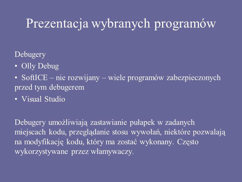 Prezentacja wybranych programów Debugery Olly Debug SoftICE – nie rozwijany – wiele programów zabezpieczonych przed tym debugerem Visual Studio Debuge