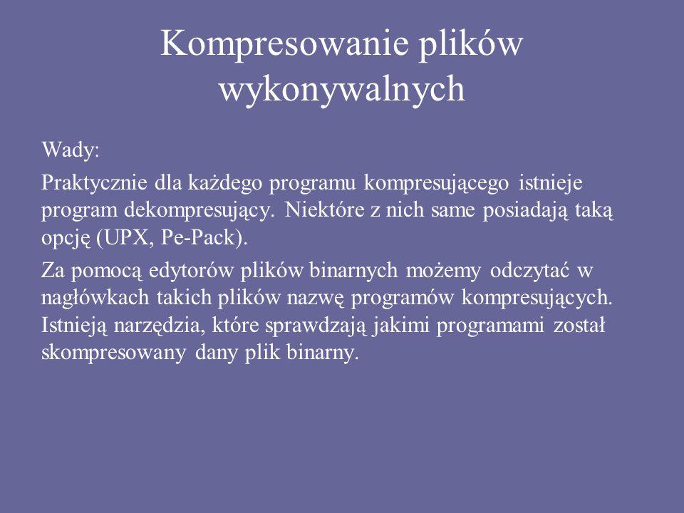 Kompresowanie plików wykonywalnych Wady: Praktycznie dla każdego programu kompresującego istnieje program dekompresujący. Niektóre z nich same posiada