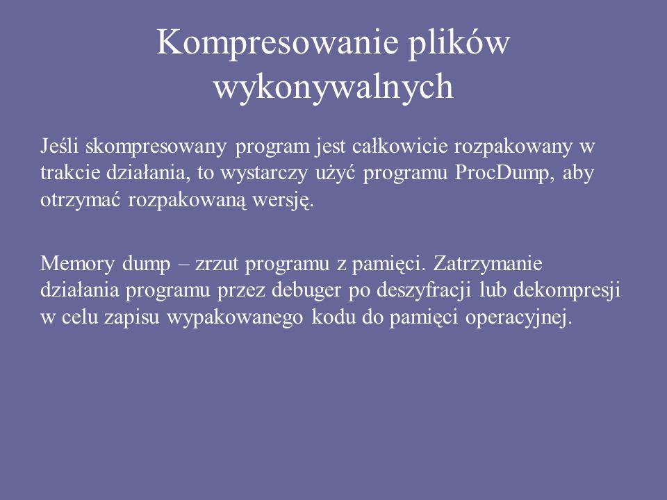Kompresowanie plików wykonywalnych Jeśli skompresowany program jest całkowicie rozpakowany w trakcie działania, to wystarczy użyć programu ProcDump, a
