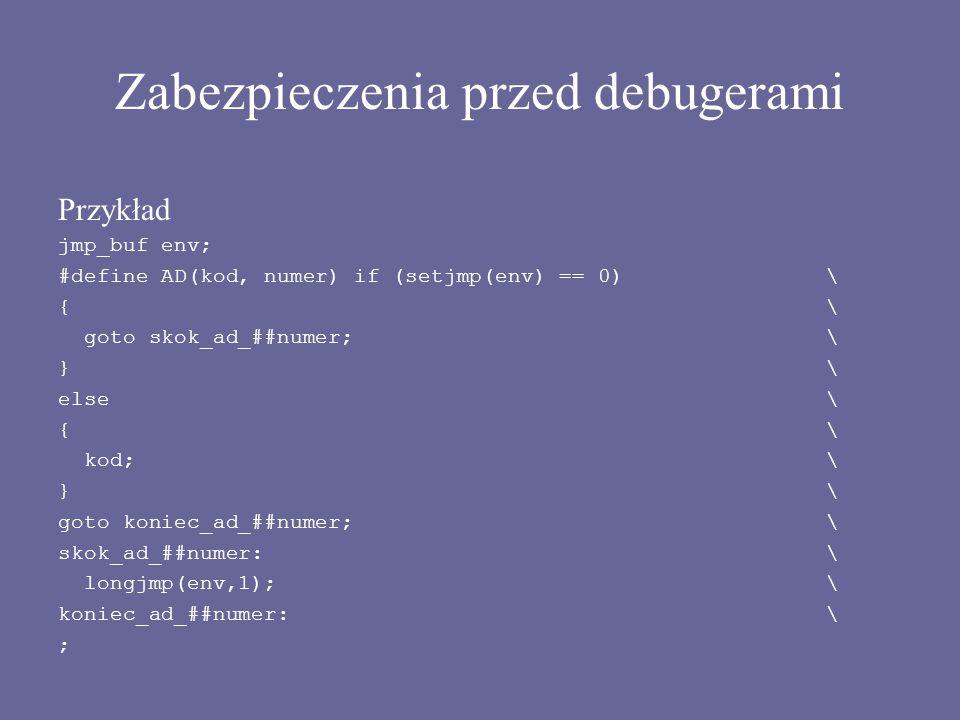 Zabezpieczenia przed debugerami Przykład jmp_buf env; #define AD(kod, numer) if (setjmp(env) == 0)\ {\ goto skok_ad_##numer;\ }\ else\ {\ kod;\ }\ got