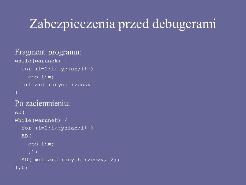 Zabezpieczenia przed debugerami Fragment programu: while(warunek) { for (i=1;i<tysiac;i++) cos tam; miliard innych rzeczy } Po zaciemnieniu: AD( while