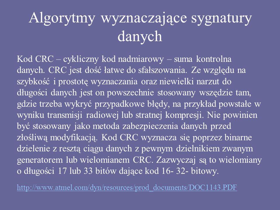 Algorytmy wyznaczające sygnatury danych Kod CRC – cykliczny kod nadmiarowy – suma kontrolna danych. CRC jest dość łatwe do sfałszowania. Ze względu na