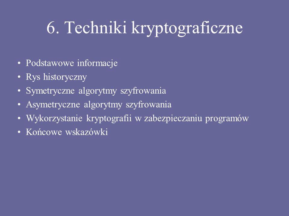 6. Techniki kryptograficzne Podstawowe informacje Rys historyczny Symetryczne algorytmy szyfrowania Asymetryczne algorytmy szyfrowania Wykorzystanie k