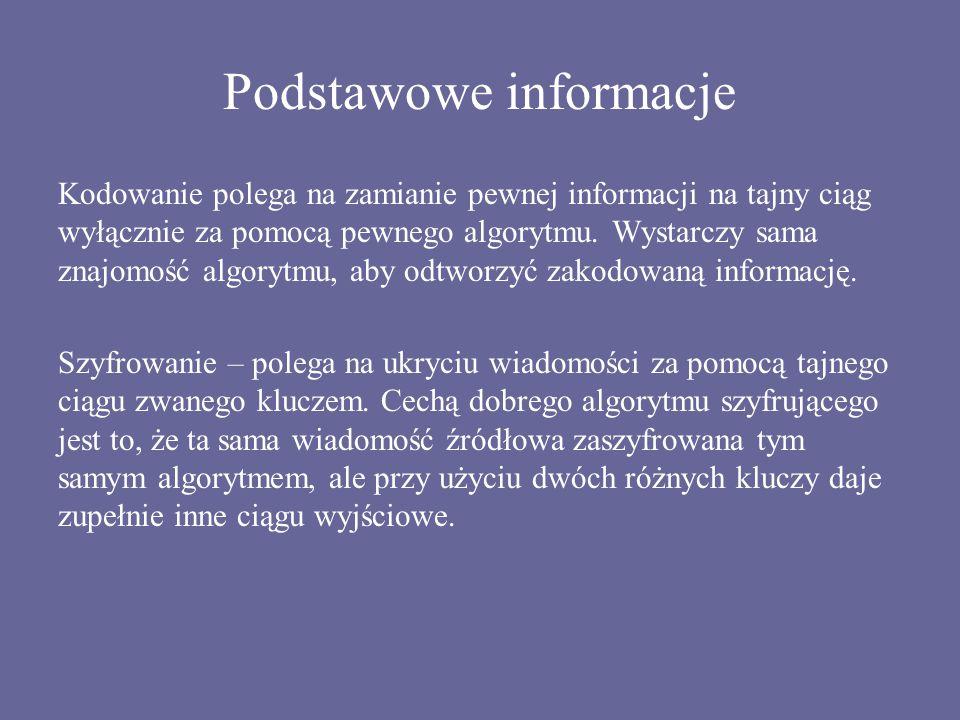 Podstawowe informacje Kodowanie polega na zamianie pewnej informacji na tajny ciąg wyłącznie za pomocą pewnego algorytmu. Wystarczy sama znajomość alg
