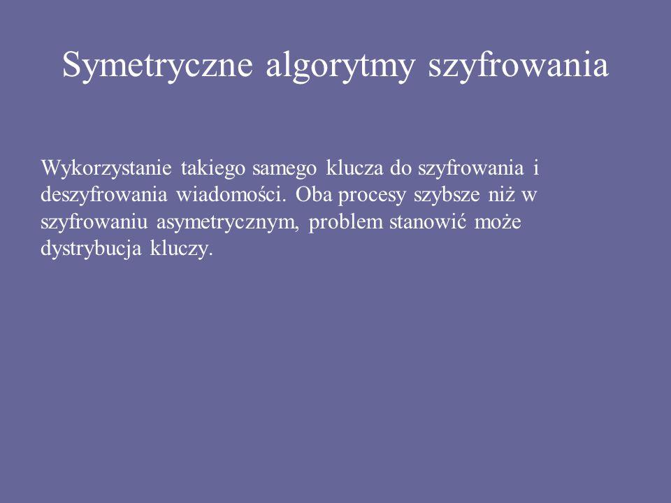 Symetryczne algorytmy szyfrowania Wykorzystanie takiego samego klucza do szyfrowania i deszyfrowania wiadomości. Oba procesy szybsze niż w szyfrowaniu