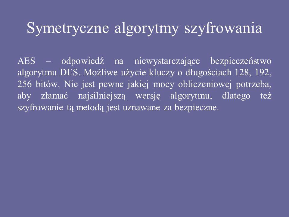 Symetryczne algorytmy szyfrowania AES – odpowiedź na niewystarczające bezpieczeństwo algorytmu DES. Możliwe użycie kluczy o długościach 128, 192, 256