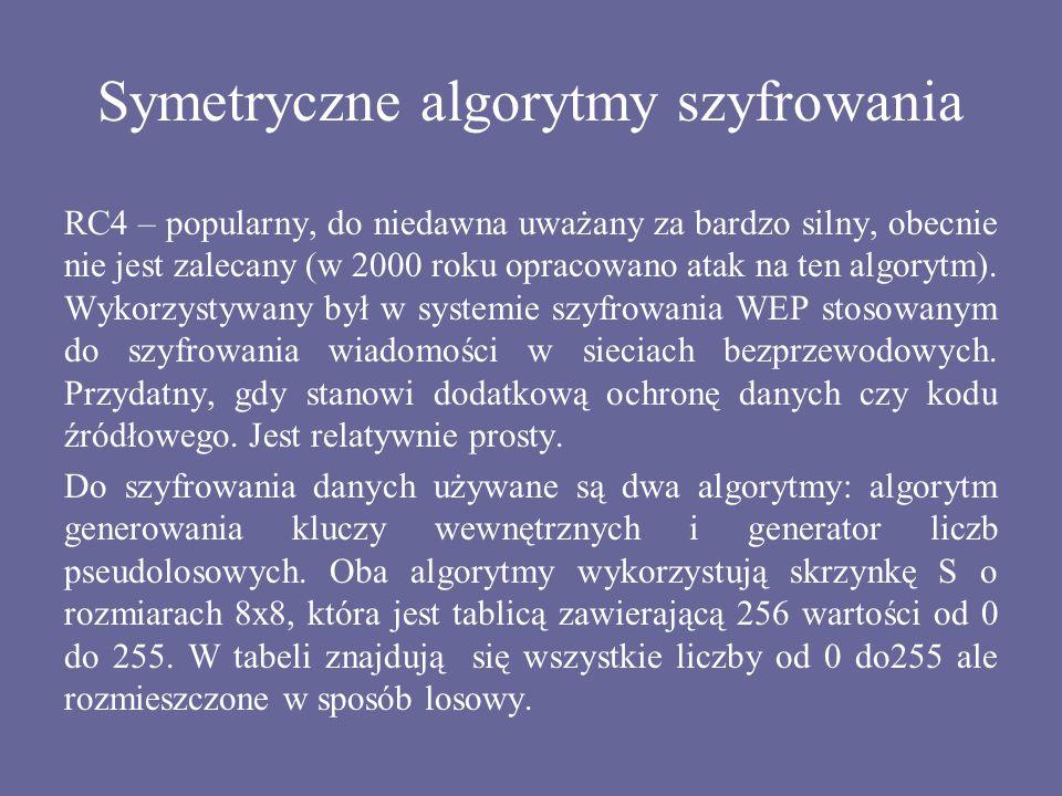 Symetryczne algorytmy szyfrowania RC4 – popularny, do niedawna uważany za bardzo silny, obecnie nie jest zalecany (w 2000 roku opracowano atak na ten