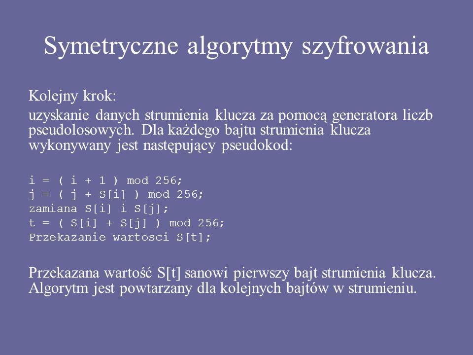 Symetryczne algorytmy szyfrowania Kolejny krok: uzyskanie danych strumienia klucza za pomocą generatora liczb pseudolosowych. Dla każdego bajtu strumi