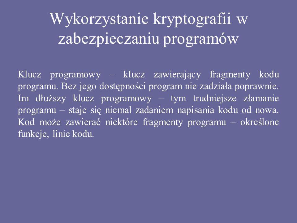 Wykorzystanie kryptografii w zabezpieczaniu programów Klucz programowy – klucz zawierający fragmenty kodu programu. Bez jego dostępności program nie z