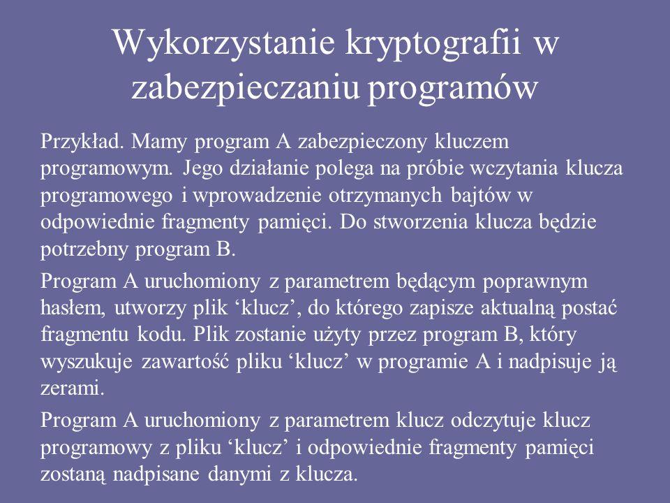 Wykorzystanie kryptografii w zabezpieczaniu programów Przykład. Mamy program A zabezpieczony kluczem programowym. Jego działanie polega na próbie wczy