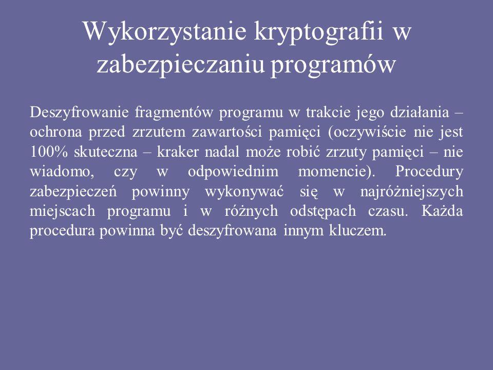 Wykorzystanie kryptografii w zabezpieczaniu programów Deszyfrowanie fragmentów programu w trakcie jego działania – ochrona przed zrzutem zawartości pa