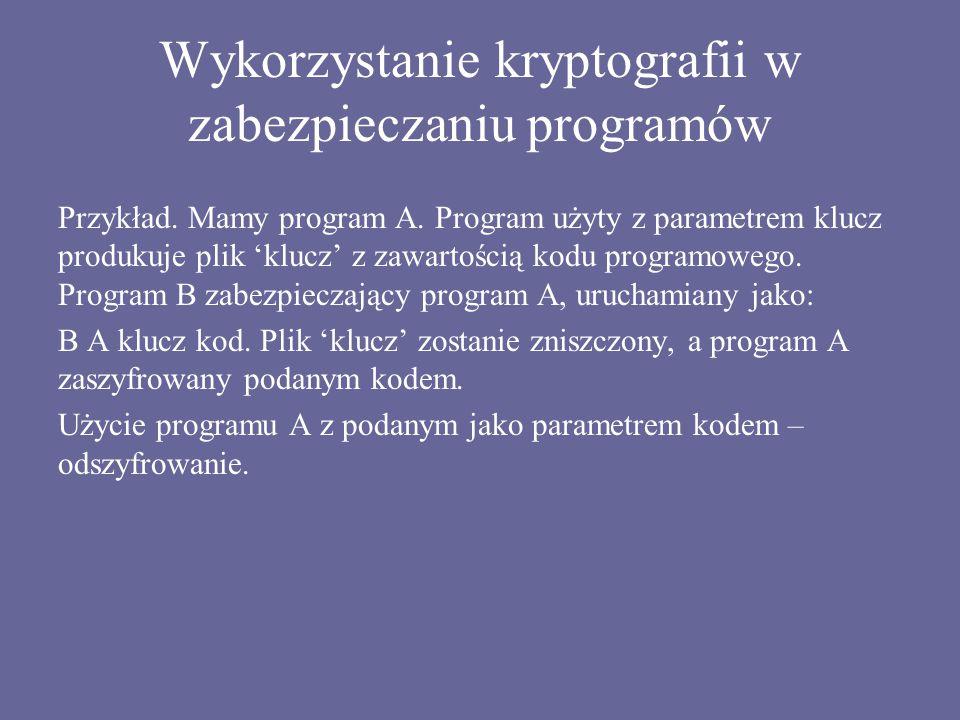 Wykorzystanie kryptografii w zabezpieczaniu programów Przykład. Mamy program A. Program użyty z parametrem klucz produkuje plik 'klucz' z zawartością