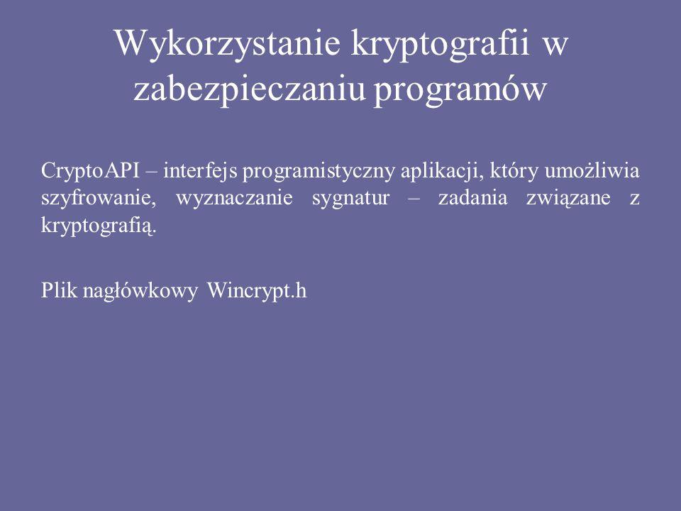 Wykorzystanie kryptografii w zabezpieczaniu programów CryptoAPI – interfejs programistyczny aplikacji, który umożliwia szyfrowanie, wyznaczanie sygnat