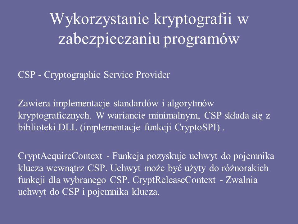 Wykorzystanie kryptografii w zabezpieczaniu programów CSP - Cryptographic Service Provider Zawiera implementacje standardów i algorytmów kryptograficz