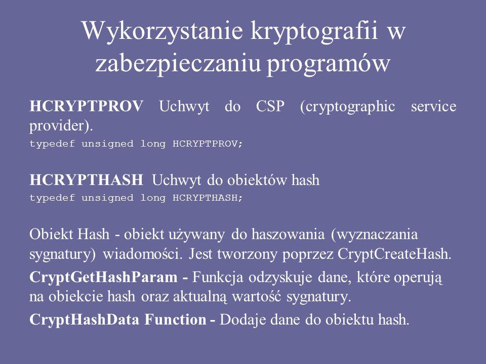 Wykorzystanie kryptografii w zabezpieczaniu programów HCRYPTPROV Uchwyt do CSP (cryptographic service provider). typedef unsigned long HCRYPTPROV; HCR