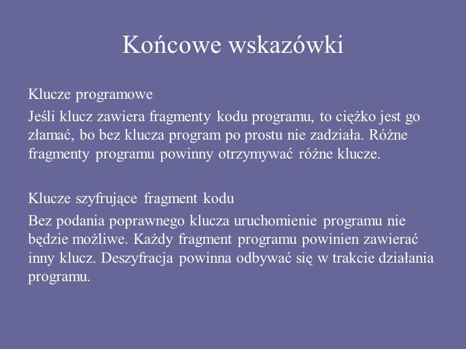 Końcowe wskazówki Klucze programowe Jeśli klucz zawiera fragmenty kodu programu, to ciężko jest go złamać, bo bez klucza program po prostu nie zadział