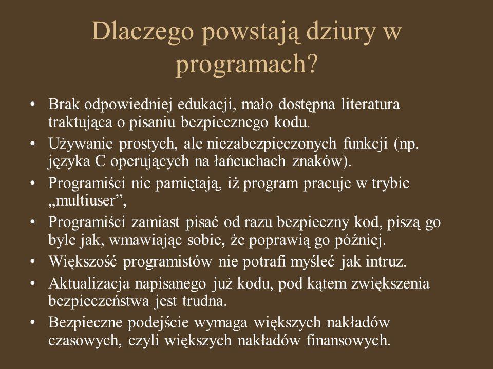 Dlaczego powstają dziury w programach? Brak odpowiedniej edukacji, mało dostępna literatura traktująca o pisaniu bezpiecznego kodu. Używanie prostych,