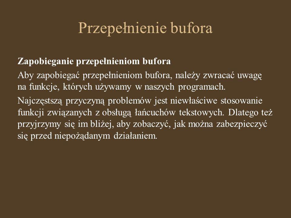 Przepełnienie bufora Zapobieganie przepełnieniom bufora Aby zapobiegać przepełnieniom bufora, należy zwracać uwagę na funkcje, których używamy w naszy