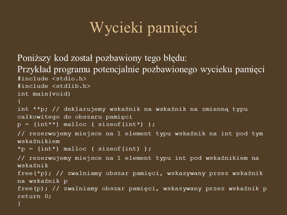Wycieki pamięci Poniższy kod został pozbawiony tego błędu: Przykład programu potencjalnie pozbawionego wycieku pamięci #include #include int main(void