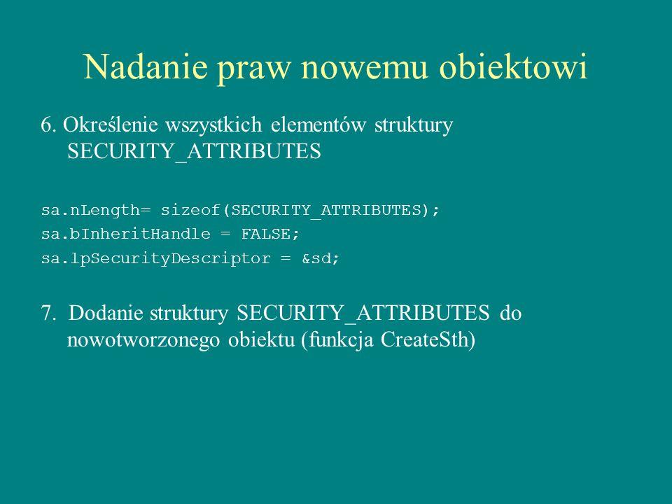 Nadanie praw nowemu obiektowi 6. Określenie wszystkich elementów struktury SECURITY_ATTRIBUTES sa.nLength= sizeof(SECURITY_ATTRIBUTES); sa.bInheritHan