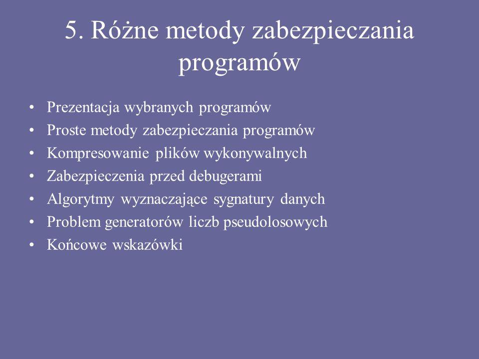 5. Różne metody zabezpieczania programów Prezentacja wybranych programów Proste metody zabezpieczania programów Kompresowanie plików wykonywalnych Zab