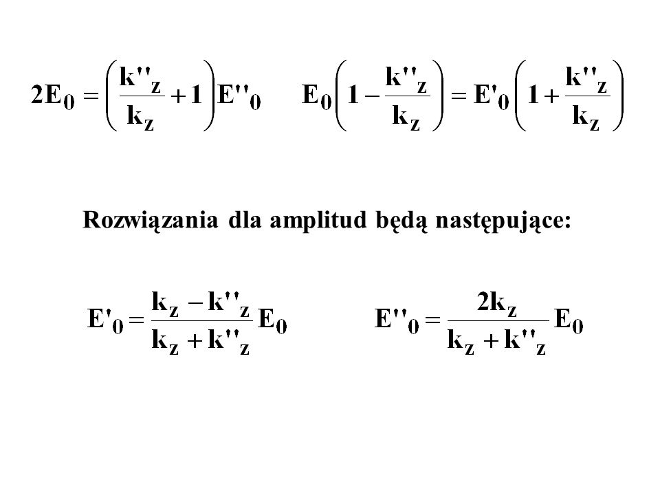 Rozwiązania dla amplitud będą następujące: