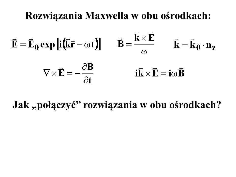 Rozwiązania Maxwella w obu ośrodkach: Wykorzystamy równania Maxwella w postaci całkowej dla ustalenia tzw.