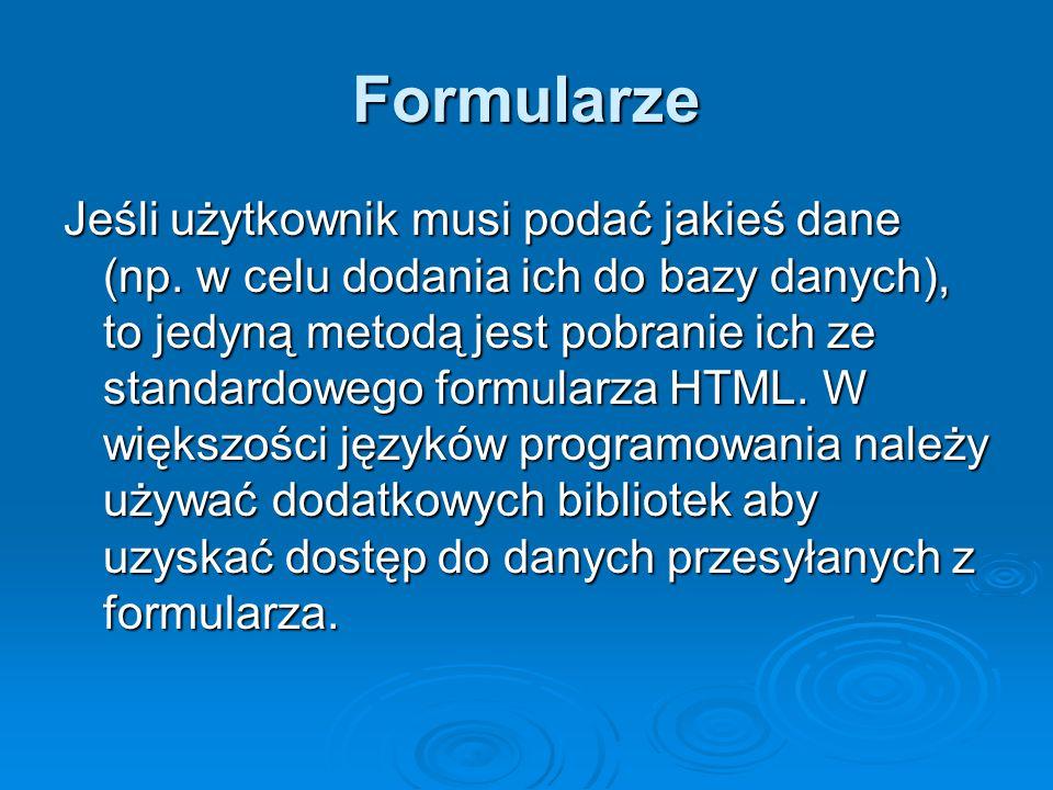 Formularze Jeśli użytkownik musi podać jakieś dane (np.