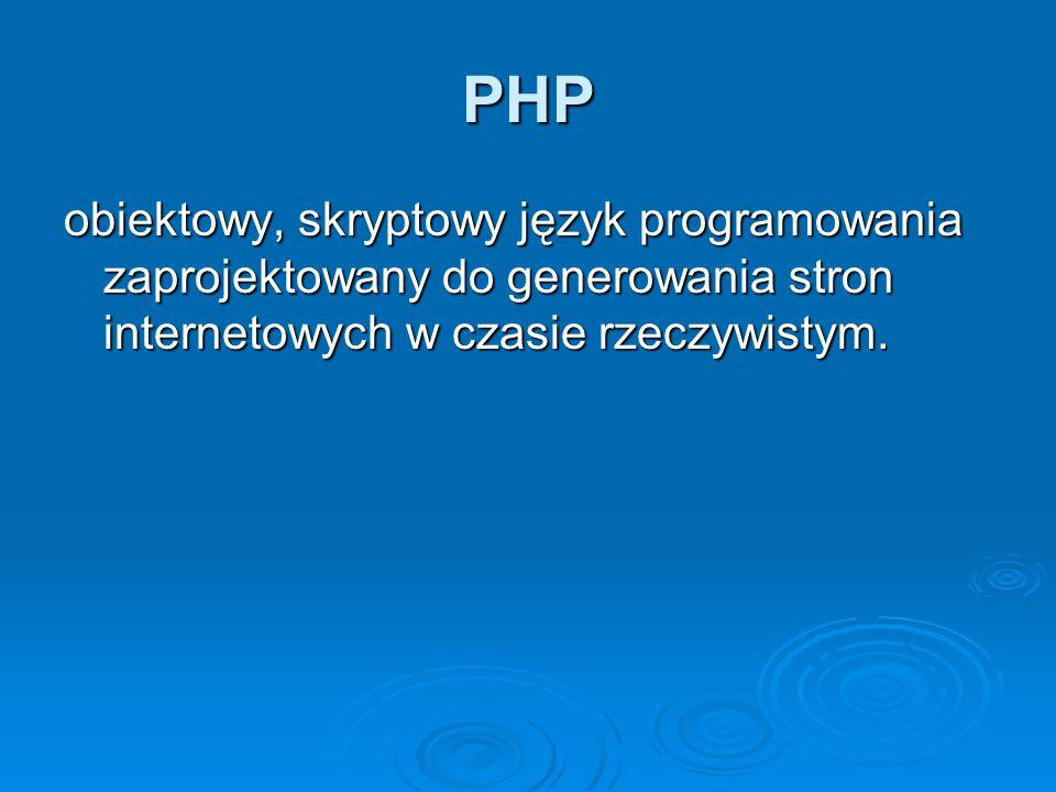 PHP obiektowy, skryptowy język programowania zaprojektowany do generowania stron internetowych w czasie rzeczywistym.
