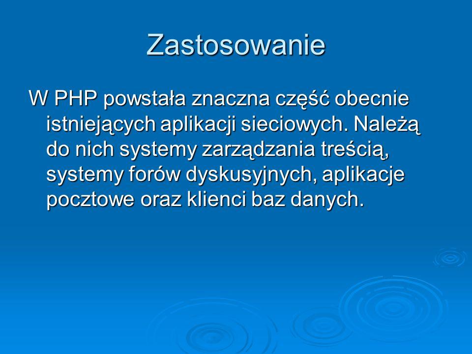 Zastosowanie W PHP powstała znaczna część obecnie istniejących aplikacji sieciowych.