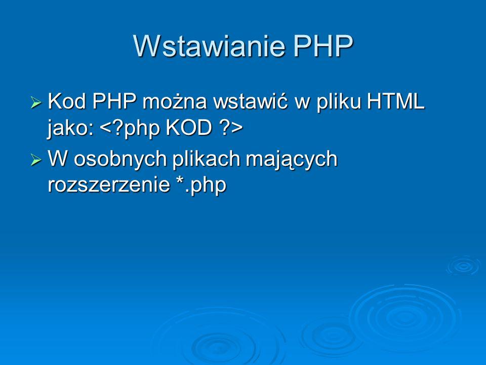 Wstawianie PHP  Kod PHP można wstawić w pliku HTML jako:  Kod PHP można wstawić w pliku HTML jako:  W osobnych plikach mających rozszerzenie *.php