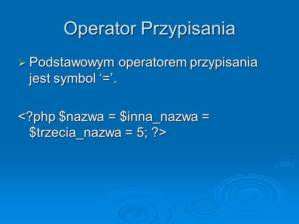 Operator Przypisania  Podstawowym operatorem przypisania jest symbol '='.