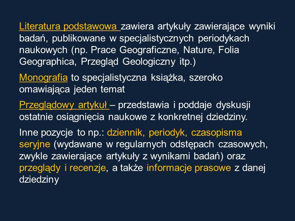 Literatura podstawowa zawiera artykuły zawierające wyniki badań, publikowane w specjalistycznych periodykach naukowych (np. Prace Geograficzne, Nature