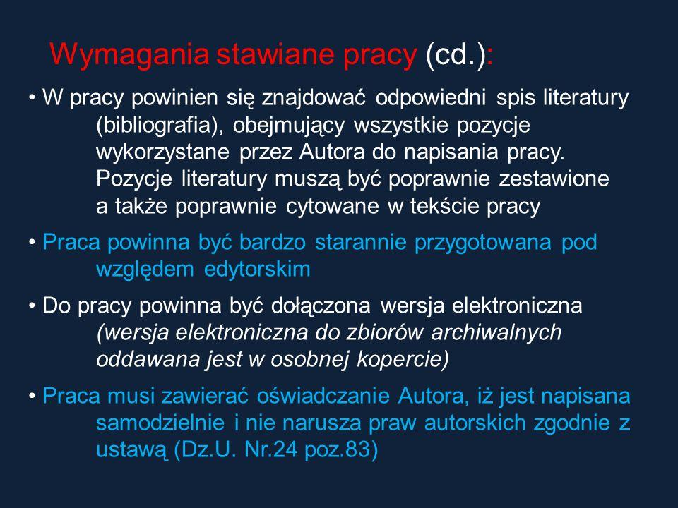 Wymagania stawiane pracy (cd.): W pracy powinien się znajdować odpowiedni spis literatury (bibliografia), obejmujący wszystkie pozycje wykorzystane pr