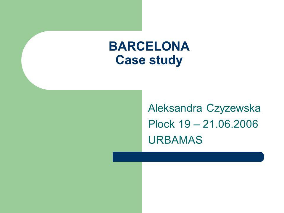 BARCELONA Case study Aleksandra Czyzewska Plock 19 – 21.06.2006 URBAMAS
