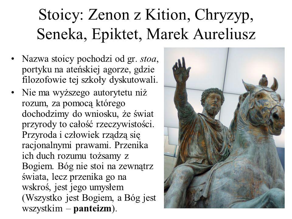 Stoicy: Zenon z Kition, Chryzyp, Seneka, Epiktet, Marek Aureliusz Nazwa stoicy pochodzi od gr. stoa, portyku na ateńskiej agorze, gdzie filozofowie te