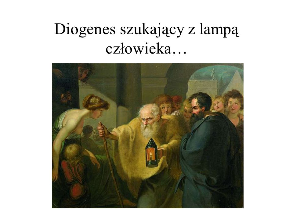 Diogenes szukający z lampą człowieka…