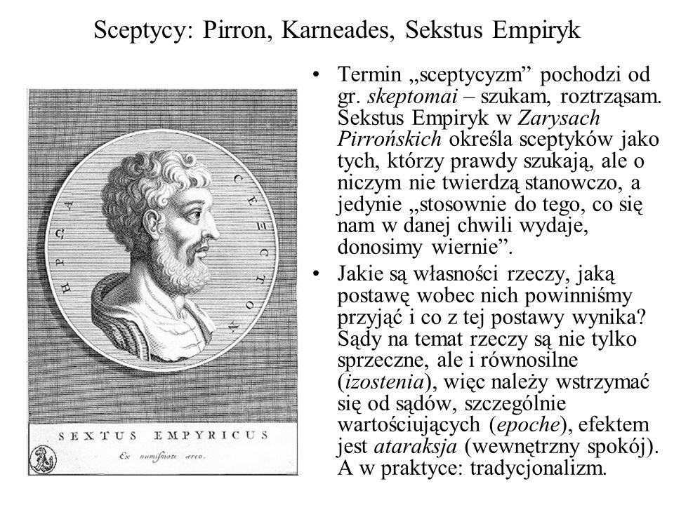 """Sceptycy: Pirron, Karneades, Sekstus Empiryk Termin """"sceptycyzm"""" pochodzi od gr. skeptomai – szukam, roztrząsam. Sekstus Empiryk w Zarysach Pirrońskic"""