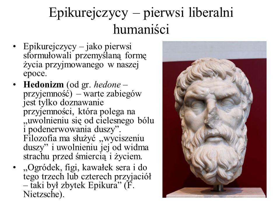 Epikurejczycy – pierwsi liberalni humaniści Epikurejczycy – jako pierwsi sformułowali przemyślaną formę życia przyjmowanego w naszej epoce. Hedonizm (