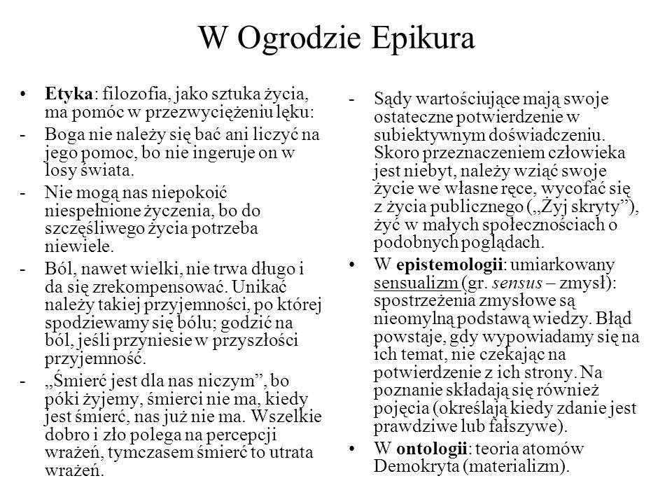 W Ogrodzie Epikura Etyka: filozofia, jako sztuka życia, ma pomóc w przezwyciężeniu lęku: -Boga nie należy się bać ani liczyć na jego pomoc, bo nie ingeruje on w losy świata.