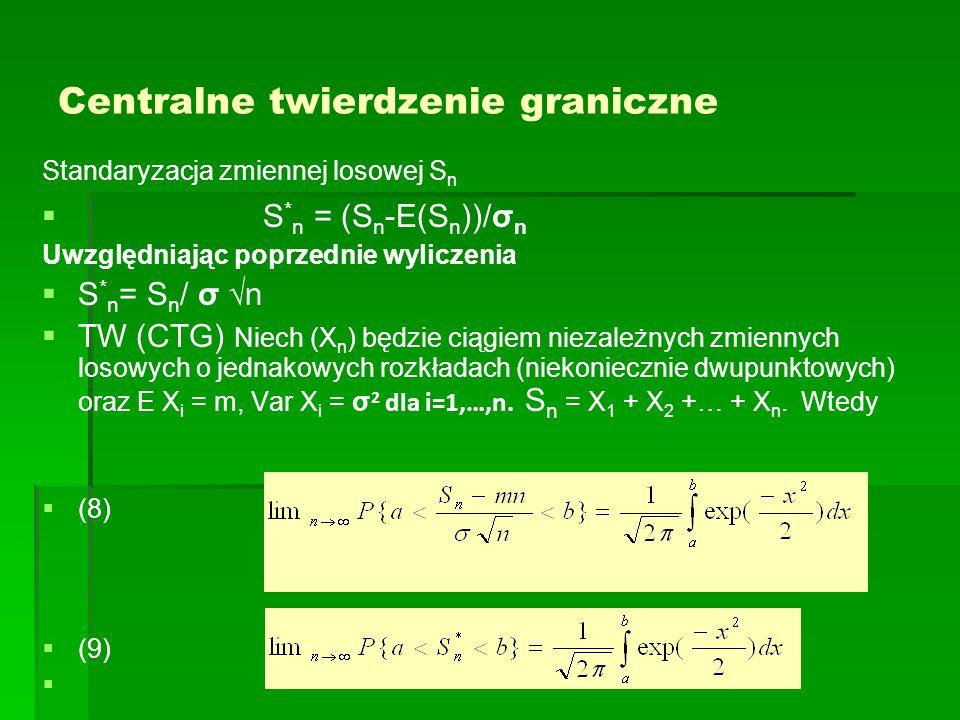 Centralne twierdzenie graniczne Standaryzacja zmiennej losowej S n   S * n = (S n -E(S n ))/σ n Uwzględniając poprzednie wyliczenia   S * n = S n