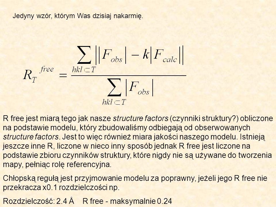 Jedyny wzór, którym Was dzisiaj nakarmię. R free jest miarą tego jak nasze structure factors (czynniki struktury?) obliczone na podstawie modelu, któr